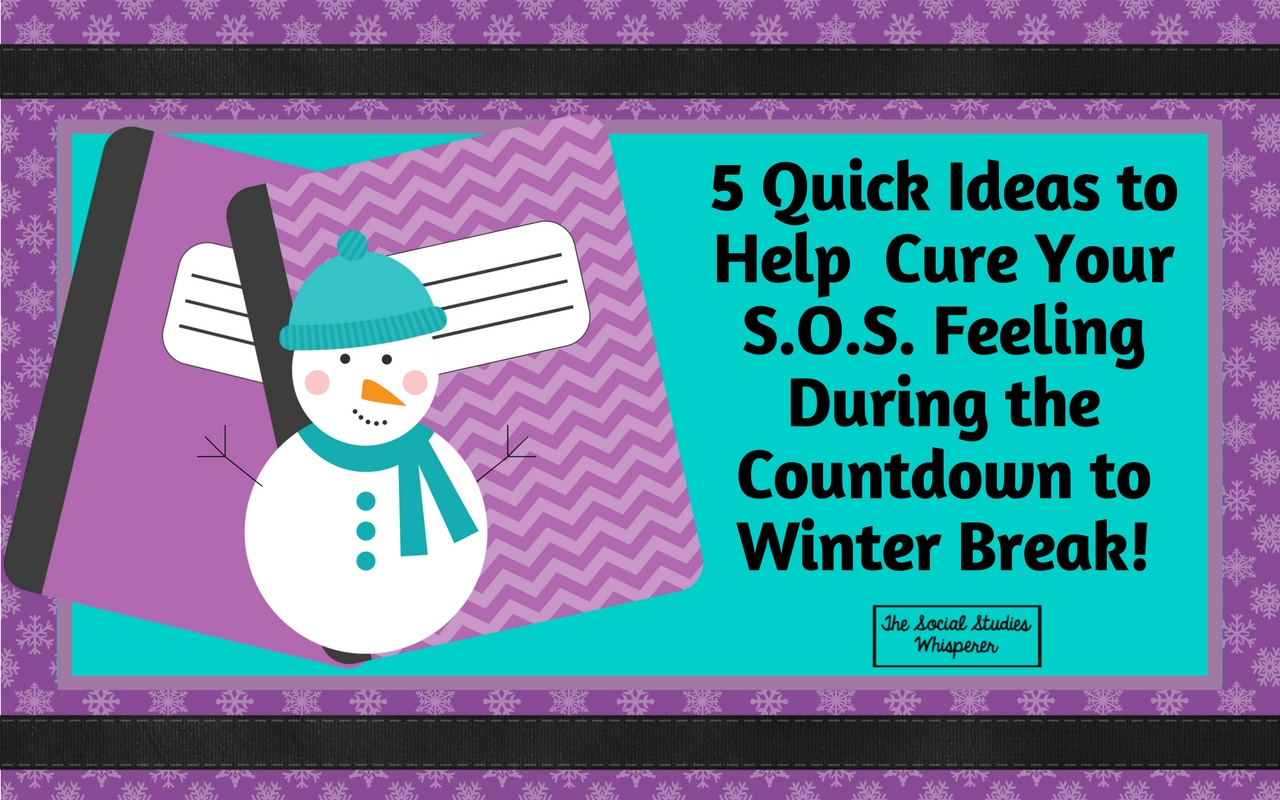 5 Quick Ideas to Help Cure Your S.O.S. Feeling During the Countdown to Winter Break SSW