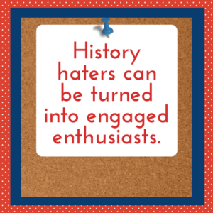 History haters can be turned into engaged enthusiasts